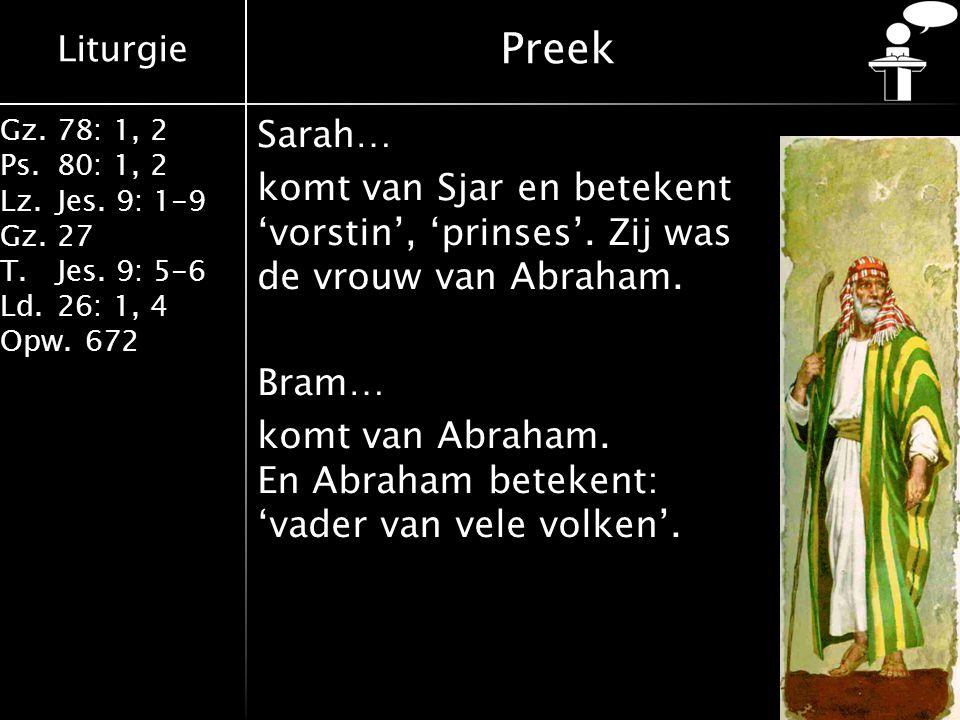 Liturgie Gz.78: 1, 2 Ps.80: 1, 2 Lz.Jes. 9: 1-9 Gz.27 T.Jes. 9: 5-6 Ld.26: 1, 4 Opw.672 Preek Sarah… komt van Sjar en betekent 'vorstin', 'prinses'. Z