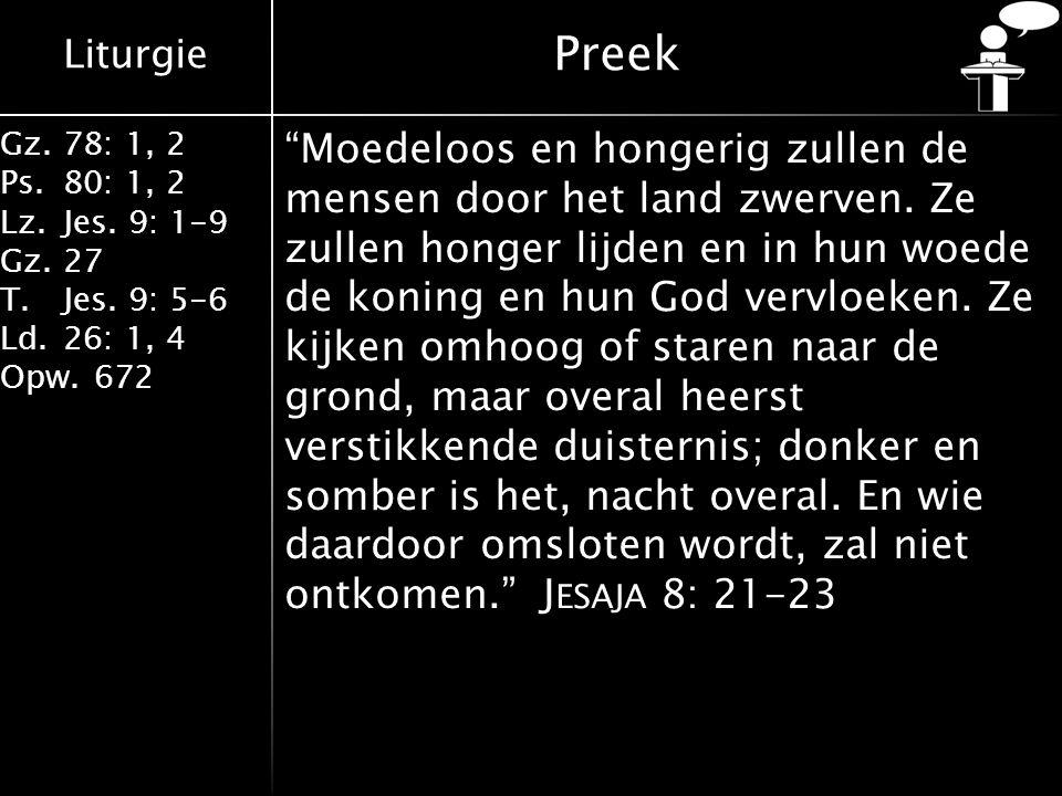 """Liturgie Gz.78: 1, 2 Ps.80: 1, 2 Lz.Jes. 9: 1-9 Gz.27 T.Jes. 9: 5-6 Ld.26: 1, 4 Opw.672 Preek """"Moedeloos en hongerig zullen de mensen door het land zw"""