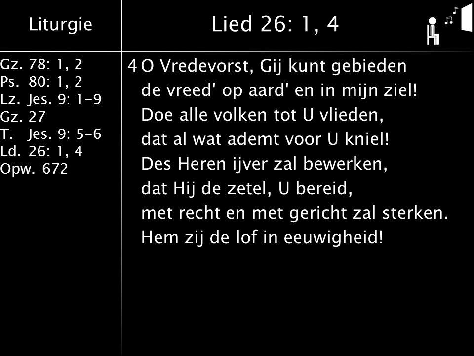 Liturgie Gz.78: 1, 2 Ps.80: 1, 2 Lz.Jes. 9: 1-9 Gz.27 T.Jes. 9: 5-6 Ld.26: 1, 4 Opw.672 4O Vredevorst, Gij kunt gebieden de vreed' op aard' en in mijn