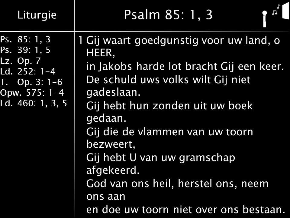 Liturgie Ps.85: 1, 3 Ps.39: 1, 5 Lz.Op. 7 Ld.252: 1-4 T.Op.