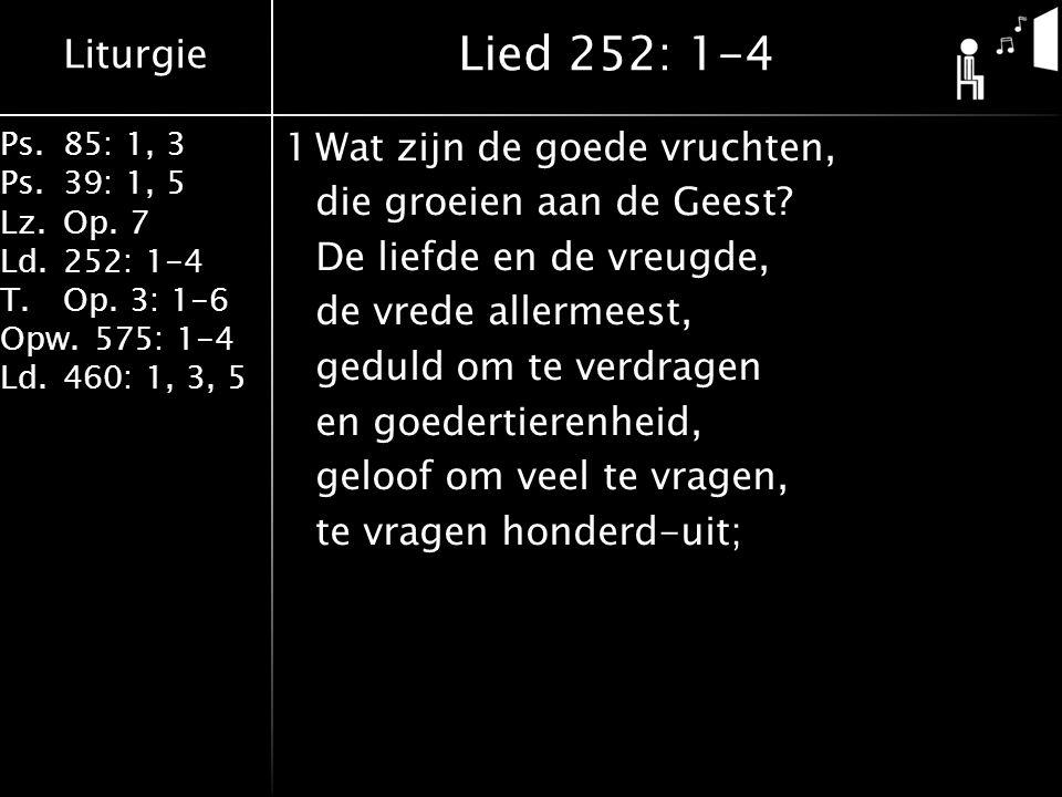Liturgie Ps.85: 1, 3 Ps.39: 1, 5 Lz.Op.7 Ld.252: 1-4 T.Op.