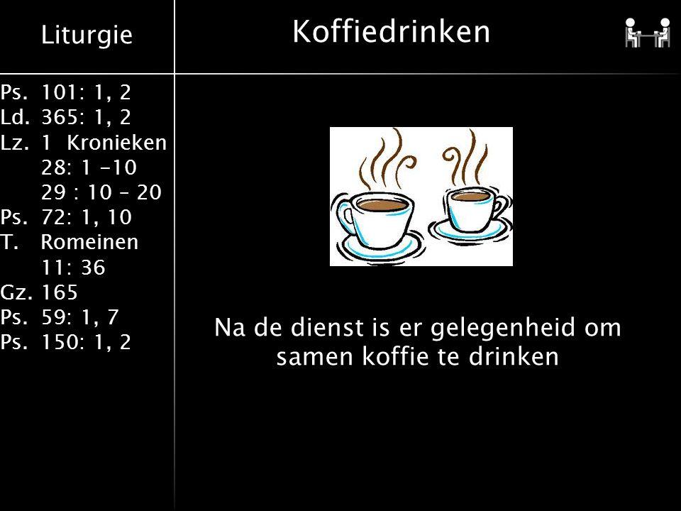Liturgie Ps.101: 1, 2 Ld.365: 1, 2 Lz.1 Kronieken 28: 1 -10 29 : 10 – 20 Ps.72: 1, 10 T.Romeinen 11: 36 Gz.165 Ps.59: 1, 7 Ps.150: 1, 2 Koffiedrinken Na de dienst is er gelegenheid om samen koffie te drinken