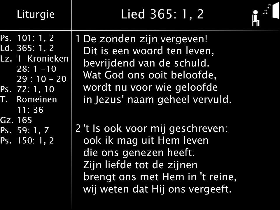 Liturgie Ps.101: 1, 2 Ld.365: 1, 2 Lz.1 Kronieken 28: 1 -10 29 : 10 – 20 Ps.72: 1, 10 T.Romeinen 11: 36 Gz.165 Ps.59: 1, 7 Ps.150: 1, 2 1De zonden zij