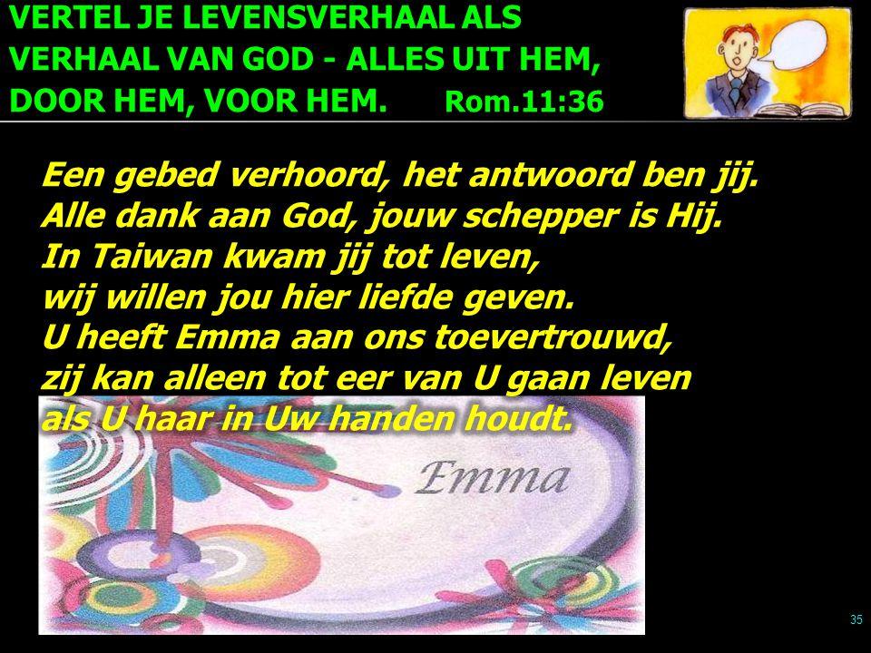 VERTEL JE LEVENSVERHAAL ALS VERHAAL VAN GOD - ALLES UIT HEM, DOOR HEM, VOOR HEM. Rom.11:36 35