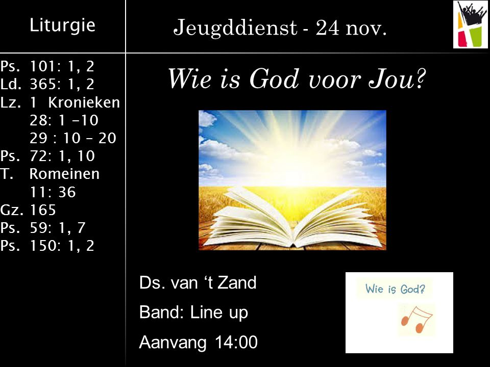 Liturgie Ps.101: 1, 2 Ld.365: 1, 2 Lz.1 Kronieken 28: 1 -10 29 : 10 – 20 Ps.72: 1, 10 T.Romeinen 11: 36 Gz.165 Ps.59: 1, 7 Ps.150: 1, 2 1De zonden zijn vergeven.