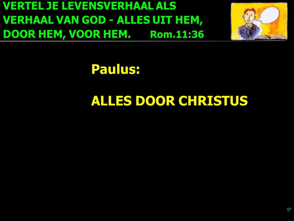 VERTEL JE LEVENSVERHAAL ALS VERHAAL VAN GOD - ALLES UIT HEM, DOOR HEM, VOOR HEM. Rom.11:36 57