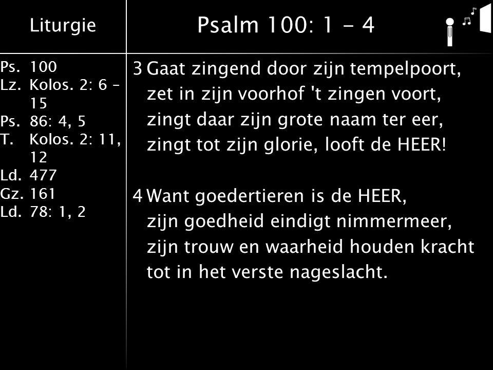 Liturgie Ps.100 Lz.Kolos.2: 6 – 15 Ps.86: 4, 5 T.Kolos.