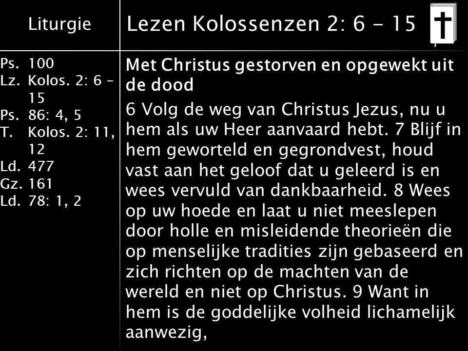 Liturgie Ps.100 Lz.Kolos. 2: 6 – 15 Ps.86: 4, 5 T.Kolos.