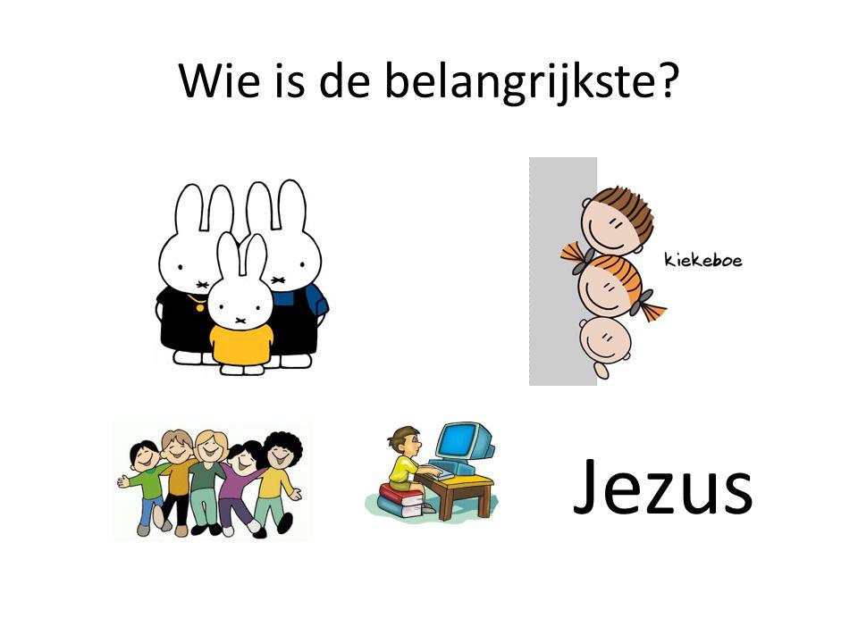 Wie is de belangrijkste? Jezus