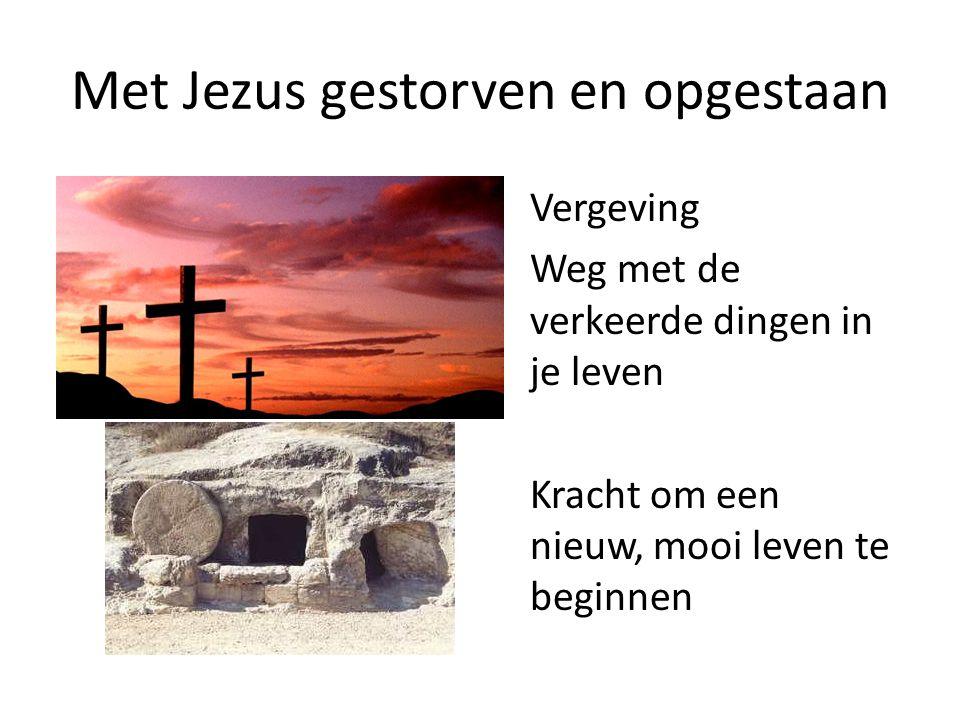 Met Jezus gestorven en opgestaan Vergeving Weg met de verkeerde dingen in je leven Kracht om een nieuw, mooi leven te beginnen