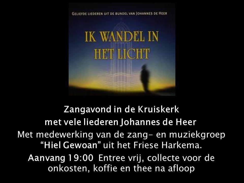 """Zangavond in de Kruiskerk met vele liederen Johannes de Heer Met medewerking van de zang- en muziekgroep """"Hiel Gewoan"""" uit het Friese Harkema. Aanvang"""