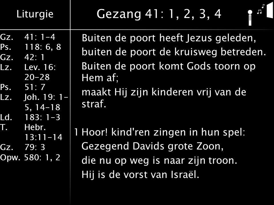 Liturgie Gz.41: 1-4 Ps.118: 6, 8 Gz.42: 1 Lz.Lev. 16: 20-28 Ps.51: 7 Lz.Joh. 19: 1- 5, 14-18 Ld.183: 1-3 T.Hebr. 13:11-14 Gz. 79: 3 Opw. 580: 1, 2 Bui