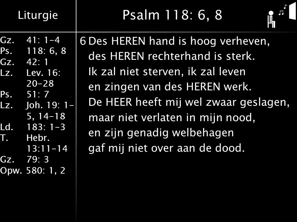 Liturgie Gz.41: 1-4 Ps.118: 6, 8 Gz.42: 1 Lz.Lev. 16: 20-28 Ps.51: 7 Lz.Joh. 19: 1- 5, 14-18 Ld.183: 1-3 T.Hebr. 13:11-14 Gz. 79: 3 Opw. 580: 1, 2 6De
