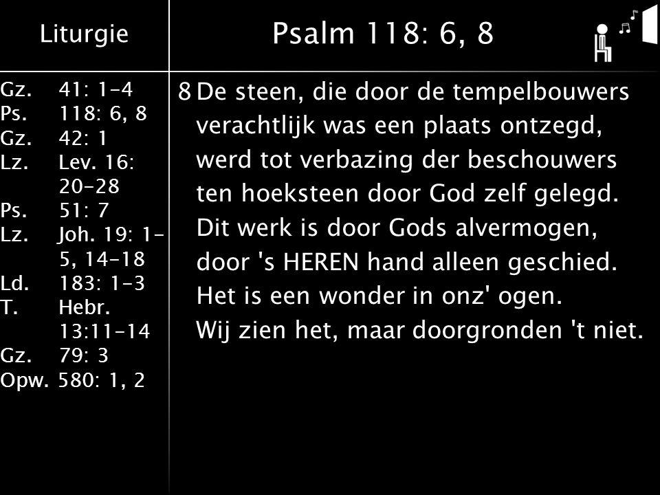 Liturgie Gz.41: 1-4 Ps.118: 6, 8 Gz.42: 1 Lz.Lev. 16: 20-28 Ps.51: 7 Lz.Joh. 19: 1- 5, 14-18 Ld.183: 1-3 T.Hebr. 13:11-14 Gz. 79: 3 Opw. 580: 1, 2 8De