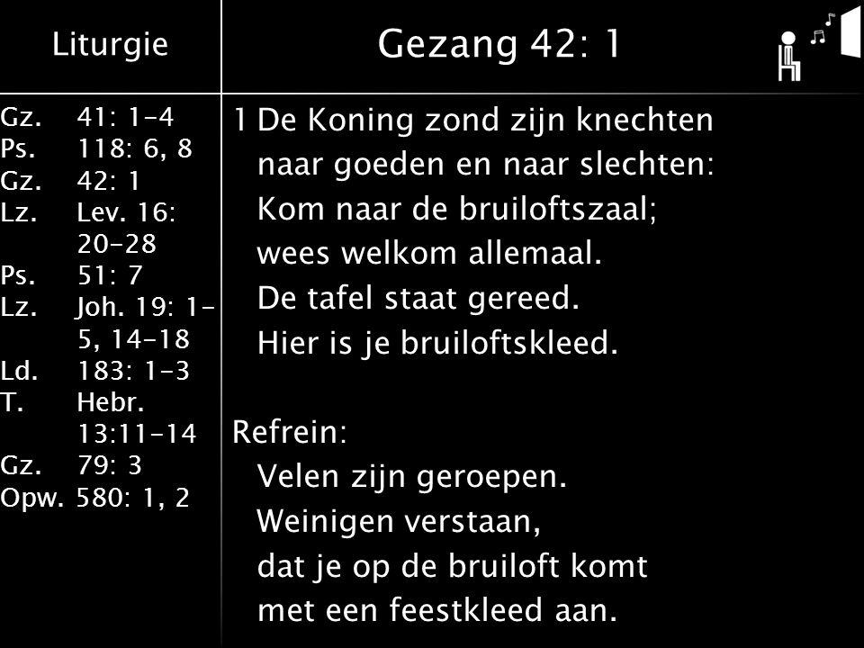Liturgie Gz.41: 1-4 Ps.118: 6, 8 Gz.42: 1 Lz.Lev. 16: 20-28 Ps.51: 7 Lz.Joh. 19: 1- 5, 14-18 Ld.183: 1-3 T.Hebr. 13:11-14 Gz. 79: 3 Opw. 580: 1, 2 1De