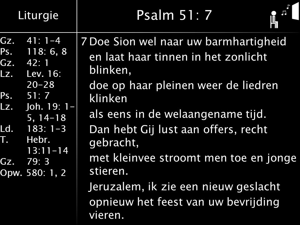 Liturgie Gz.41: 1-4 Ps.118: 6, 8 Gz.42: 1 Lz.Lev. 16: 20-28 Ps.51: 7 Lz.Joh. 19: 1- 5, 14-18 Ld.183: 1-3 T.Hebr. 13:11-14 Gz. 79: 3 Opw. 580: 1, 2 7Do