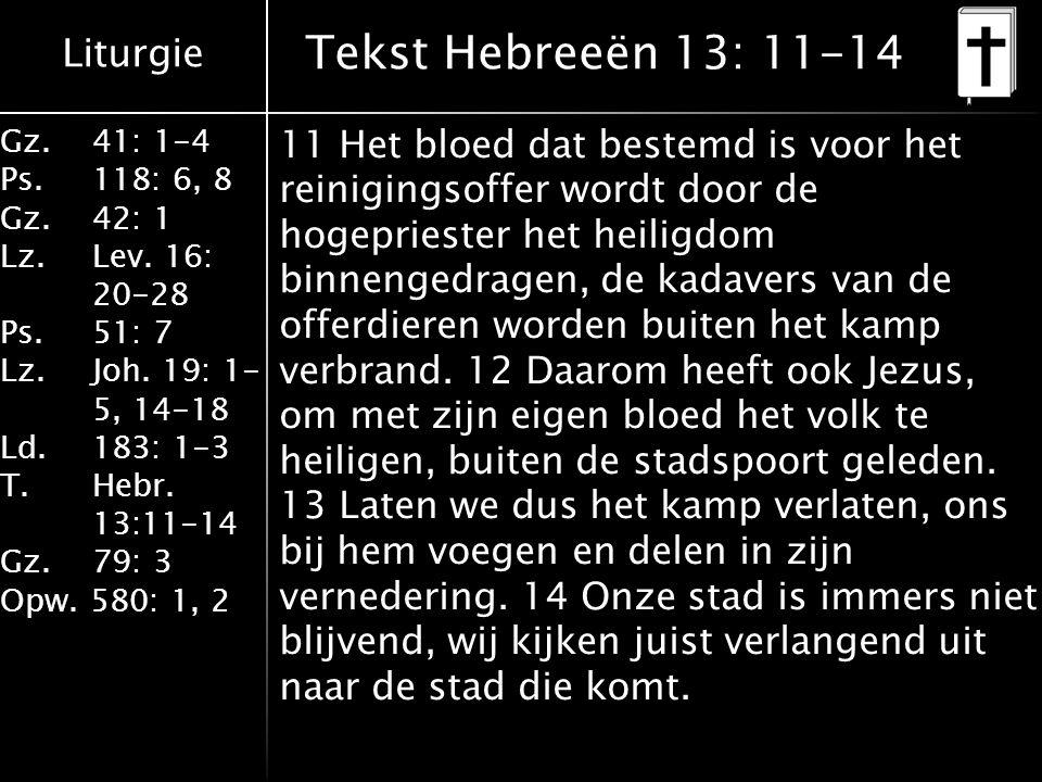 Liturgie Gz.41: 1-4 Ps.118: 6, 8 Gz.42: 1 Lz.Lev. 16: 20-28 Ps.51: 7 Lz.Joh. 19: 1- 5, 14-18 Ld.183: 1-3 T.Hebr. 13:11-14 Gz. 79: 3 Opw. 580: 1, 2 Tek
