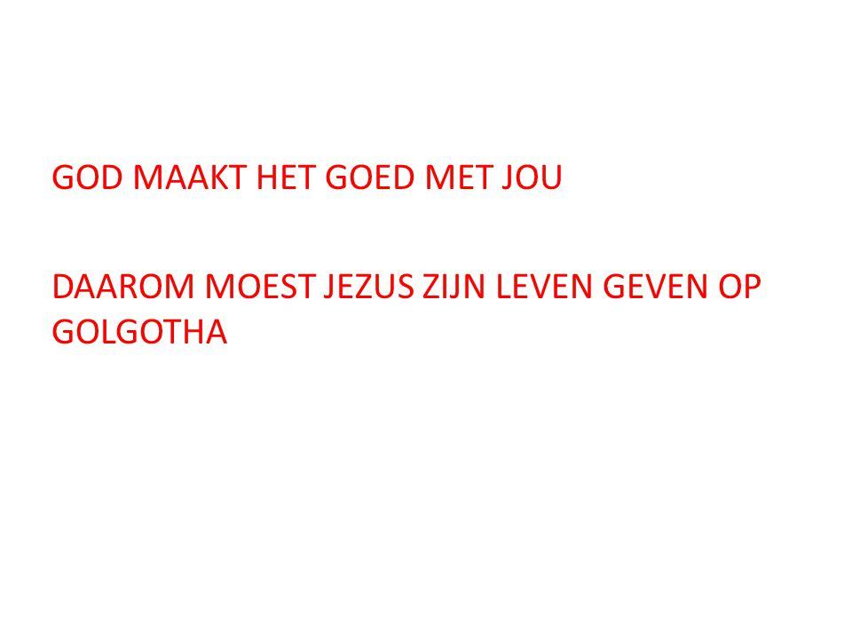 DAAROM MOEST JEZUS ZIJN LEVEN GEVEN OP GOLGOTHA