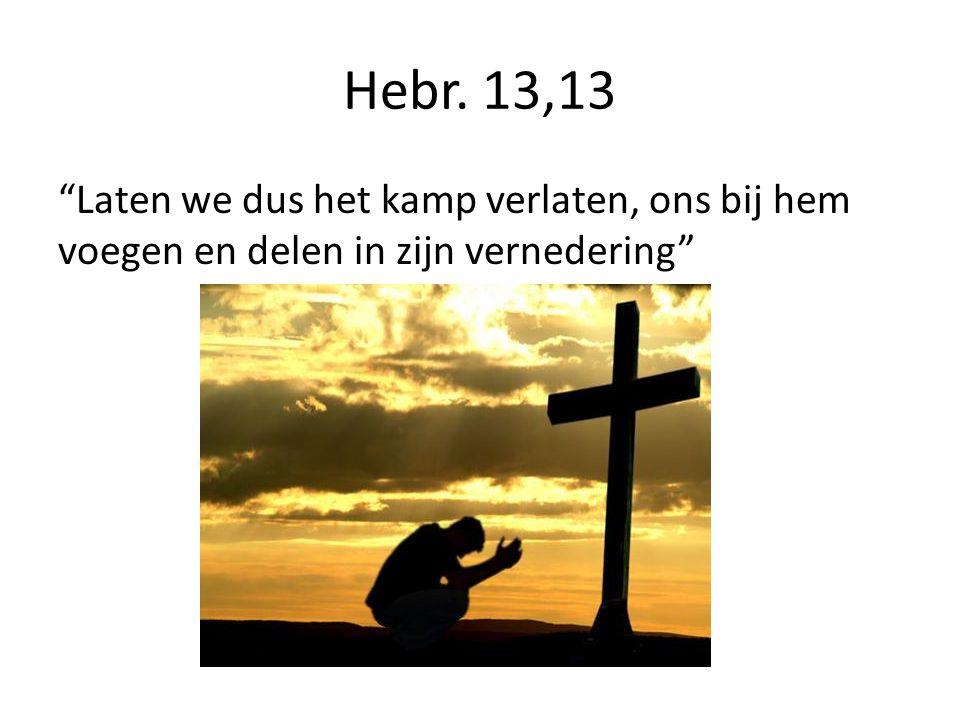 """Hebr. 13,13 """"Laten we dus het kamp verlaten, ons bij hem voegen en delen in zijn vernedering"""""""
