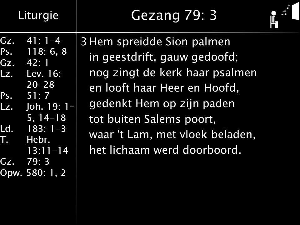 Liturgie Gz.41: 1-4 Ps.118: 6, 8 Gz.42: 1 Lz.Lev. 16: 20-28 Ps.51: 7 Lz.Joh. 19: 1- 5, 14-18 Ld.183: 1-3 T.Hebr. 13:11-14 Gz. 79: 3 Opw. 580: 1, 2 3He