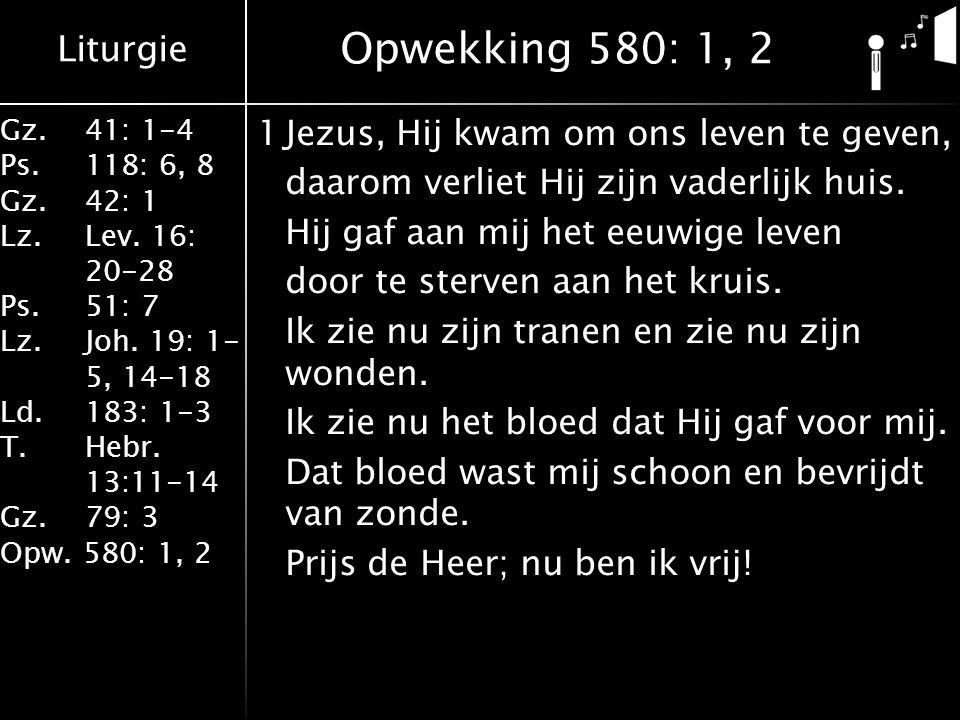 Liturgie Gz.41: 1-4 Ps.118: 6, 8 Gz.42: 1 Lz.Lev. 16: 20-28 Ps.51: 7 Lz.Joh. 19: 1- 5, 14-18 Ld.183: 1-3 T.Hebr. 13:11-14 Gz. 79: 3 Opw. 580: 1, 2 1Je