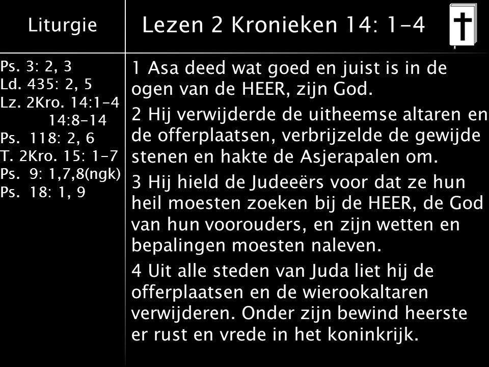 Liturgie Ps. 3: 2, 3 Ld. 435: 2, 5 Lz. 2Kro. 14:1-4 14:8-14 Ps.118: 2, 6 T.