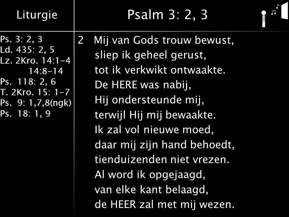 Liturgie Ps.3: 2, 3 Ld. 435: 2, 5 Lz. 2Kro. 14:1-4 14:8-14 Ps.118: 2, 6 T.