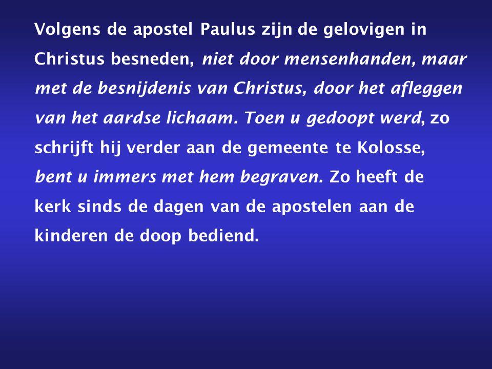 Volgens de apostel Paulus zijn de gelovigen in Christus besneden, niet door mensenhanden, maar met de besnijdenis van Christus, door het afleggen van het aardse lichaam.