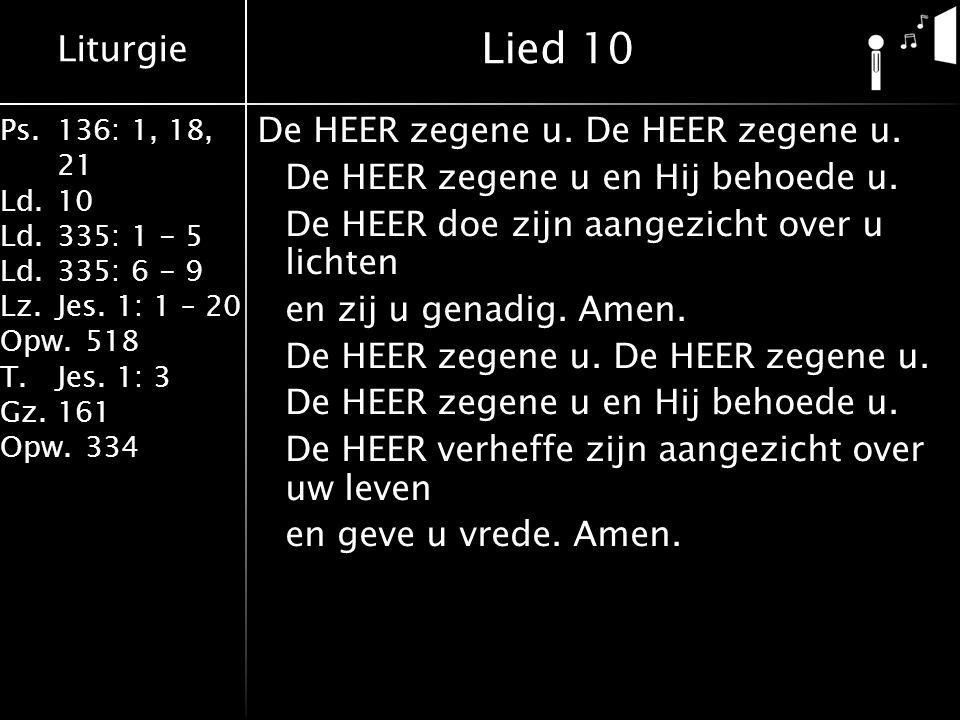 Liturgie Ps.136: 1, 18, 21 Ld.10 Ld.335: 1 - 5 Ld.335: 6 - 9 Lz.Jes.