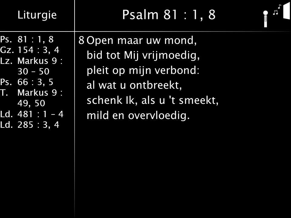 Liturgie Ps.81 : 1, 8 Gz.154 : 3, 4 Lz.Markus 9 : 30 – 50 Ps. 66 : 3, 5 T.Markus 9 : 49, 50 Ld.481 : 1 – 4 Ld.285 : 3, 4 8Open maar uw mond, bid tot M