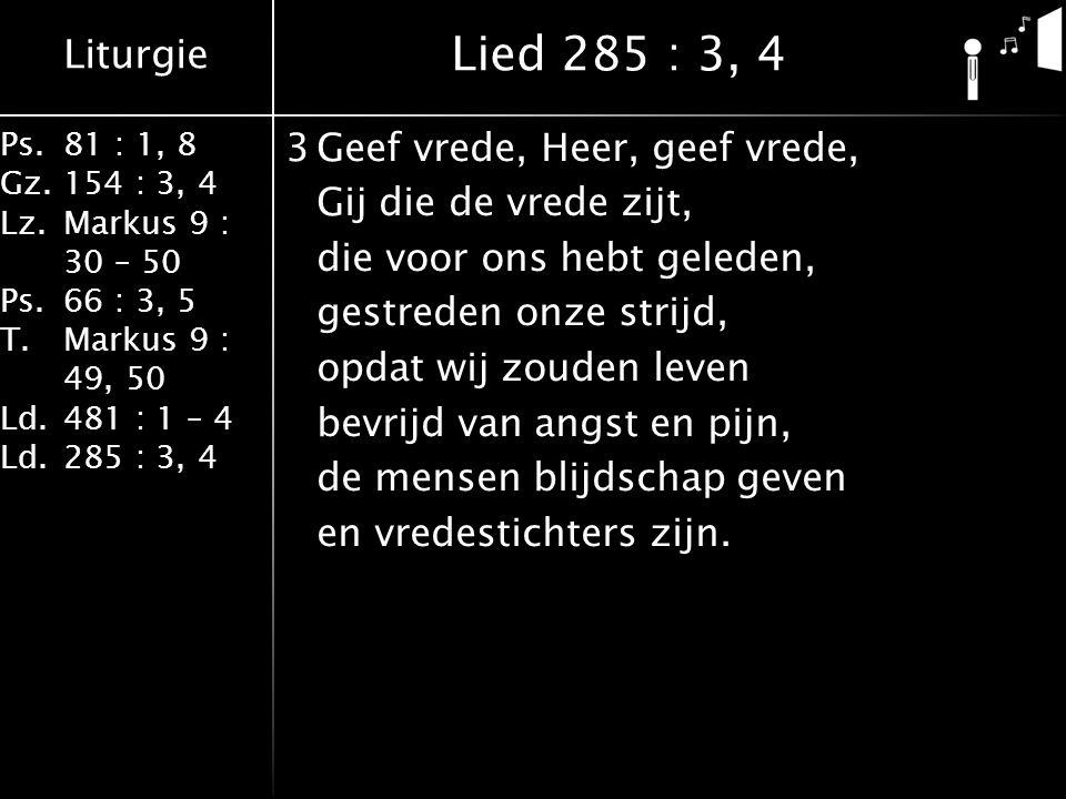 Liturgie Ps.81 : 1, 8 Gz.154 : 3, 4 Lz.Markus 9 : 30 – 50 Ps. 66 : 3, 5 T.Markus 9 : 49, 50 Ld.481 : 1 – 4 Ld.285 : 3, 4 3Geef vrede, Heer, geef vrede