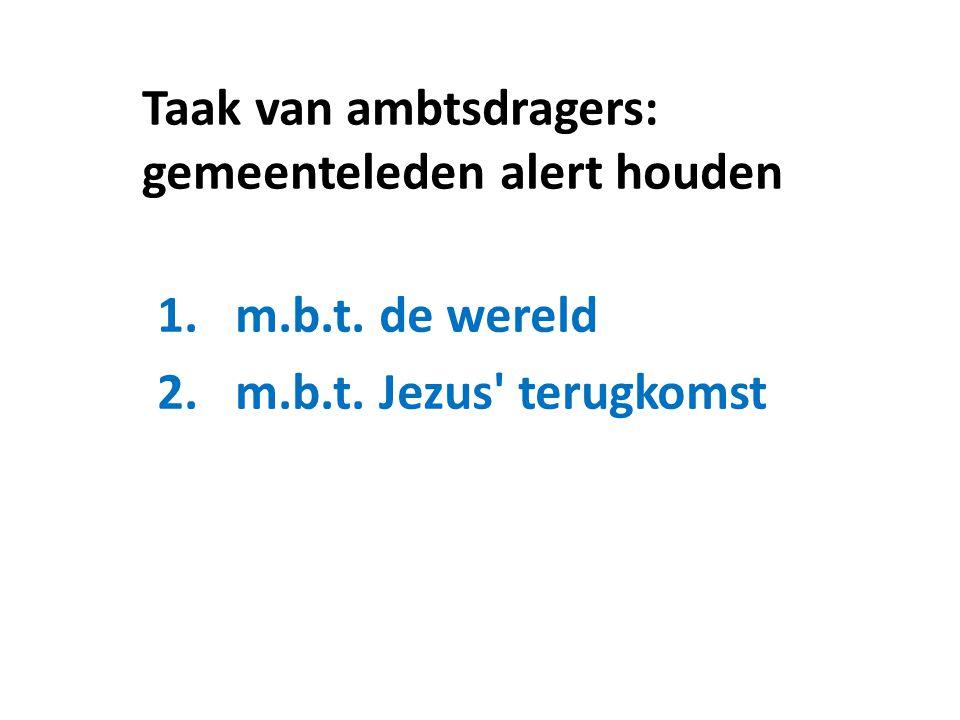 Taak van ambtsdragers: gemeenteleden alert houden 1.m.b.t. de wereld 2.m.b.t. Jezus terugkomst
