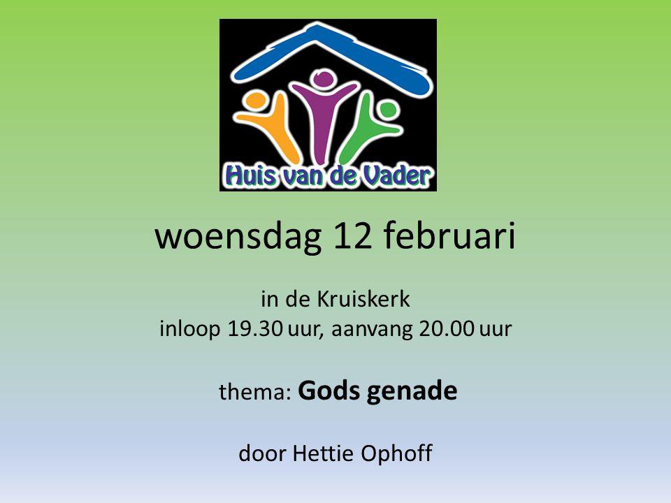woensdag 12 februari in de Kruiskerk inloop 19.30 uur, aanvang 20.00 uur thema: Gods genade door Hettie Ophoff