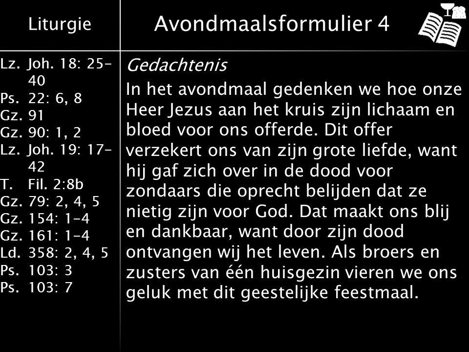 Liturgie Lz.Joh. 18: 25- 40 Ps.22: 6, 8 Gz.91 Gz. 90: 1, 2 Lz.Joh. 19: 17- 42 T.Fil. 2:8b Gz.79: 2, 4, 5 Gz.154: 1-4 Gz. 161: 1-4 Ld. 358: 2, 4, 5 Ps.