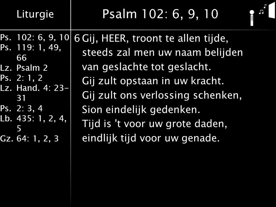Liturgie Ps.102: 6, 9, 10 Ps. 119: 1, 49, 66 Lz.Psalm 2 Ps.2: 1, 2 Lz.Hand. 4: 23- 31 Ps.2: 3, 4 Lb. 435: 1, 2, 4, 5 Gz.64: 1, 2, 3 6Gij, HEER, troont