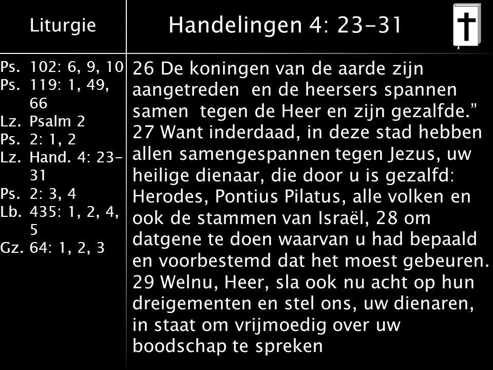 Liturgie Ps.102: 6, 9, 10 Ps. 119: 1, 49, 66 Lz.Psalm 2 Ps.2: 1, 2 Lz.Hand.