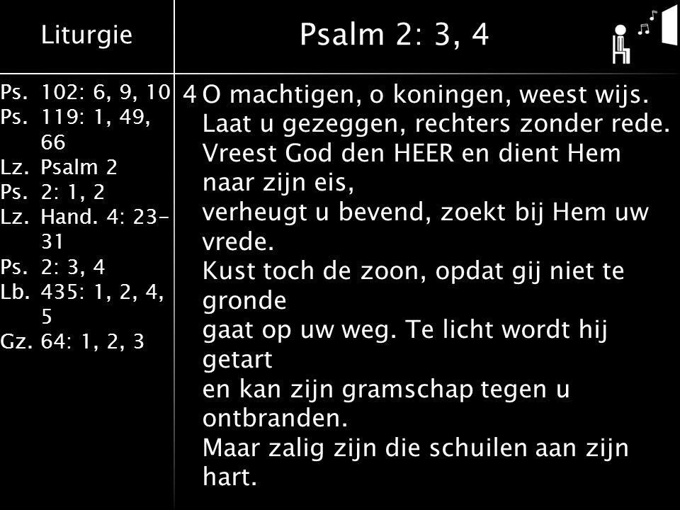 Liturgie Ps.102: 6, 9, 10 Ps. 119: 1, 49, 66 Lz.Psalm 2 Ps.2: 1, 2 Lz.Hand. 4: 23- 31 Ps.2: 3, 4 Lb. 435: 1, 2, 4, 5 Gz.64: 1, 2, 3 4O machtigen, o ko