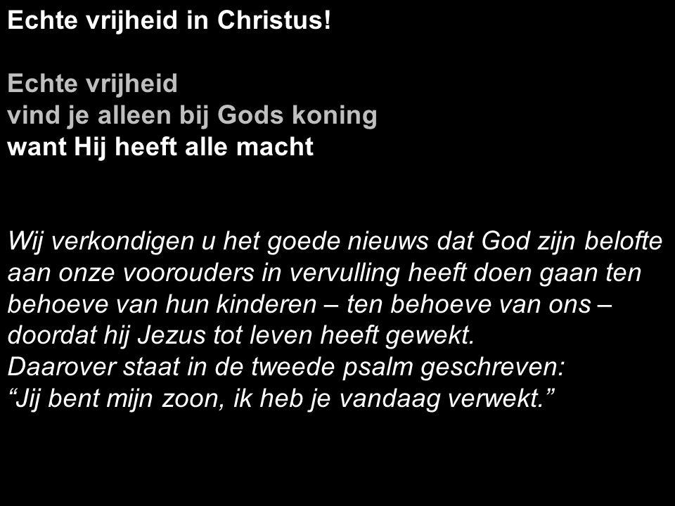 Echte vrijheid in Christus! Echte vrijheid vind je alleen bij Gods koning want Hij heeft alle macht Wij verkondigen u het goede nieuws dat God zijn be