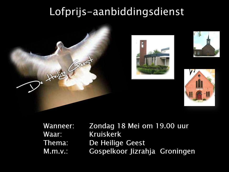 Lofprijs-aanbiddingsdienst Wanneer:Zondag 18 Mei om 19.00 uur Waar:Kruiskerk Thema: De Heilige Geest M.m.v.:Gospelkoor Jizrahja Groningen