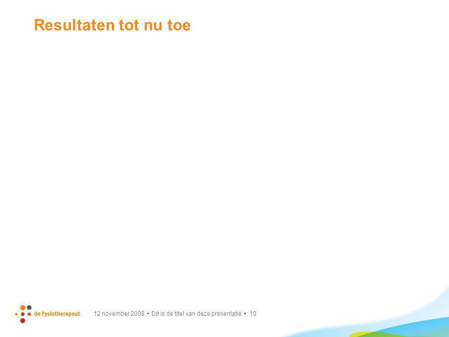 Resultaten tot nu toe 12 november 2008 Dit is de titel van deze presentatie 10