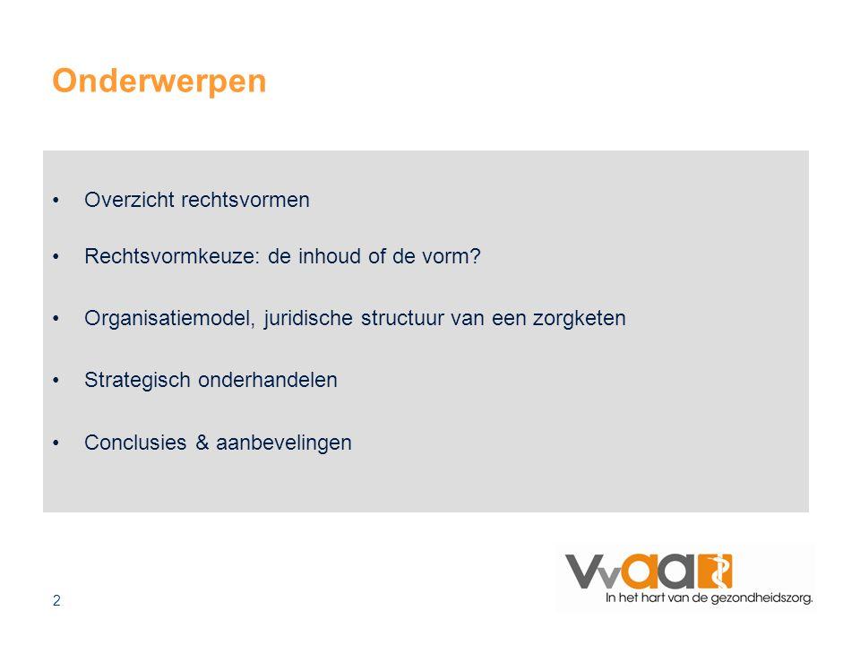 2 Onderwerpen Overzicht rechtsvormen Rechtsvormkeuze: de inhoud of de vorm? Organisatiemodel, juridische structuur van een zorgketen Strategisch onder
