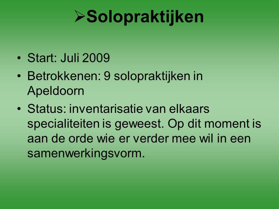  Solopraktijken Start: Juli 2009 Betrokkenen: 9 solopraktijken in Apeldoorn Status: inventarisatie van elkaars specialiteiten is geweest. Op dit mome