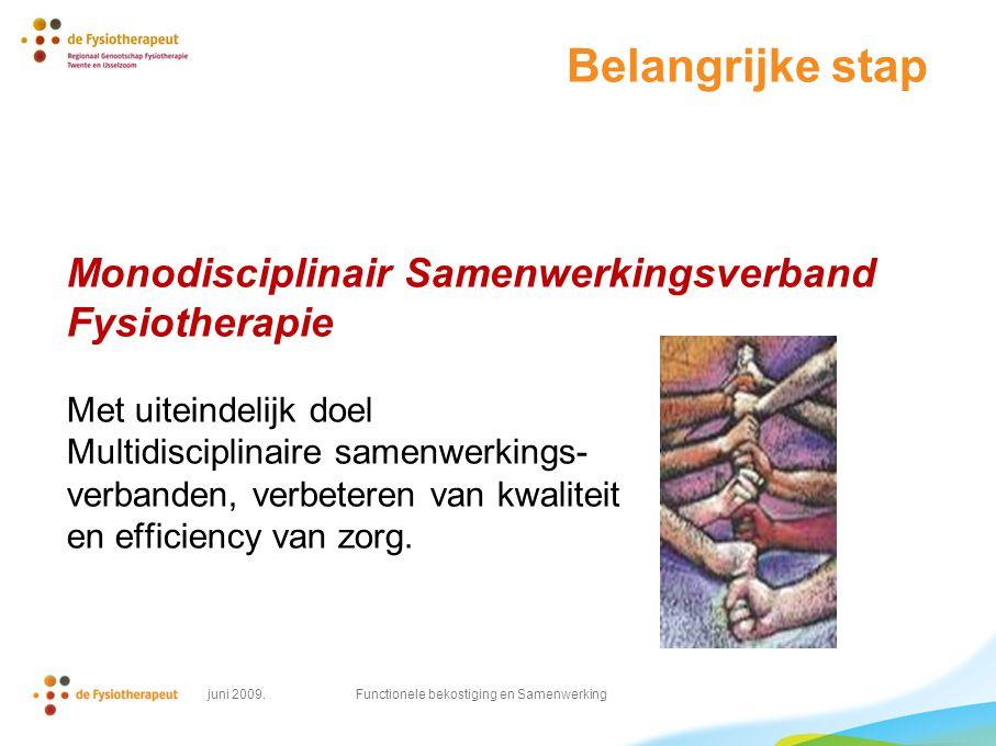 Belangrijke stap Monodisciplinair Samenwerkingsverband Fysiotherapie Met uiteindelijk doel Multidisciplinaire samenwerkings- verbanden, verbeteren van kwaliteit en efficiency van zorg.