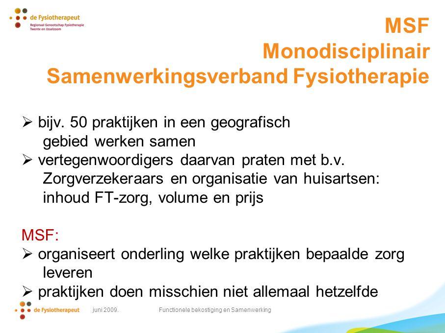 MSF Monodisciplinair Samenwerkingsverband Fysiotherapie  bijv. 50 praktijken in een geografisch gebied werken samen  vertegenwoordigers daarvan prat