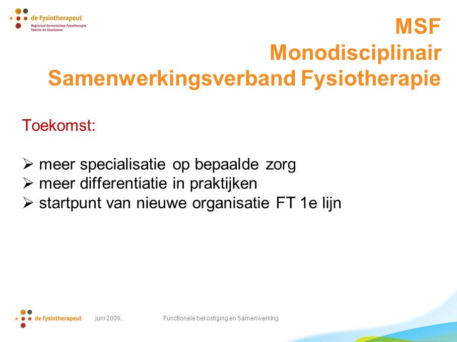 MSF Monodisciplinair Samenwerkingsverband Fysiotherapie Toekomst:  meer specialisatie op bepaalde zorg  meer differentiatie in praktijken  startpunt van nieuwe organisatie FT 1e lijn juni 2009.