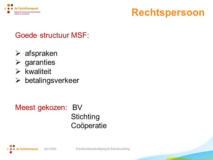 Rechtspersoon Goede structuur MSF:  afspraken  garanties  kwaliteit  betalingsverkeer Meest gekozen: BV Stichting Coöperatie juni 2009.