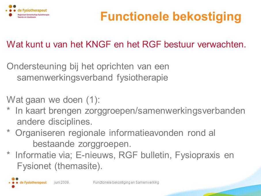 juni 2009. Functionele bekostiging en Samenwerking Functionele bekostiging Wat kunt u van het KNGF en het RGF bestuur verwachten. Ondersteuning bij he