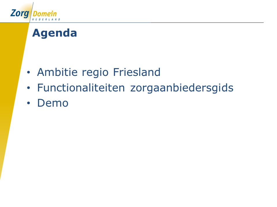 Samenwerking regio Friesland - ZorgDomein Doel: Het verbeteren van de communicatie en de onderlinge zichtbaarheid tussen eerstelijns zorgaanbieders in de regio Friesland Hoe: Samenwerking uitbreiden via ZorgDomein met Zorgaanbiedersgids