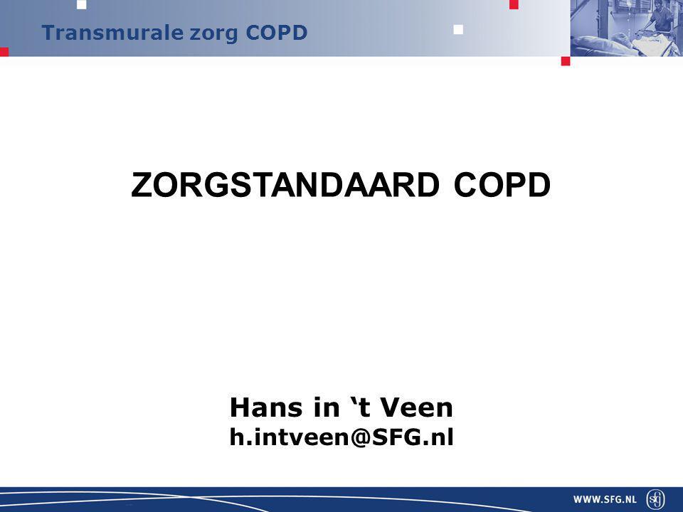 Transmurale zorg COPD Hans in 't Veen h.intveen@SFG.nl ZORGSTANDAARD COPD