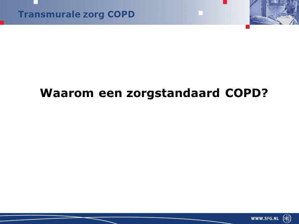 Transmurale zorg COPD Assessment Evaluatie van de integrale gezondheidstoestand Fysiologie, klachten, beperkingen, QoL Basaal (trapsgewijs) Assessment anamnese exacerbatiefrequentie dyspneu: MRC klachten: CCQ voedingstoestand: BMI longfunctiebeperking: FEV1 Uitgebreid Assessment vele parameters, veelal in tweede lijn